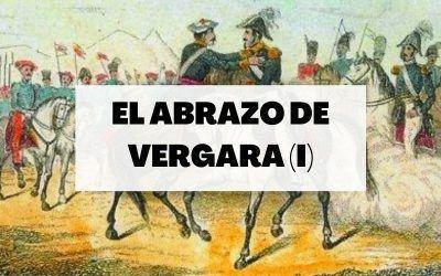 El abrazo de Vergara: La derrota del Antiguo Régimen (Parte I)